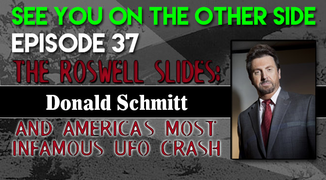 The Roswell Slides: Donald Schmitt and America's Most Infamous UFO Crash