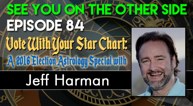 84 - Vote With Your Star Chart: A 2016 Election Astrology Special with Jeff Harman