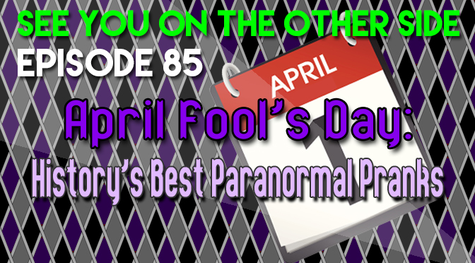 April Fool's Day: History's Best Paranormal Pranks