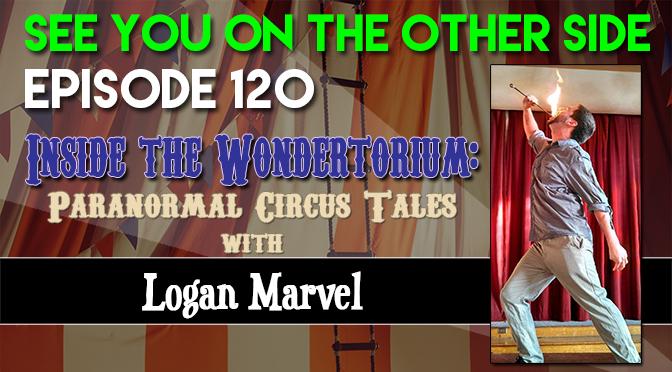 Inside the Wondertorium: Paranormal Circus Tales with Logan Marvel